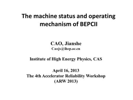 The machine status and operating mechanism of BEPCII CAO, Jianshe Institute of High Energy Physics, CAS April 16, 2013 The 4th Accelerator.