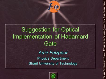 Suggestion for Optical Implementation of Hadamard Gate Amir Feizpour Physics Department Sharif University of Technology.