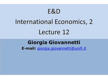 E&D International Economics, 2 Lecture 12 Giorgia Giovannetti