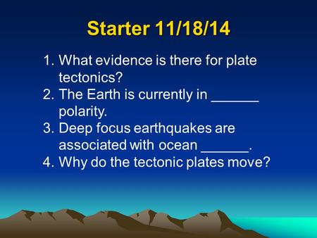 Starter 11/18/14 What evidence is there for plate tectonics?