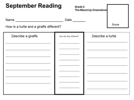 September Reading Grade 2 The Mixed Up Chameleon How are they different? Describe a giraffeDescribe a turtle Name __________________________ Date _______.