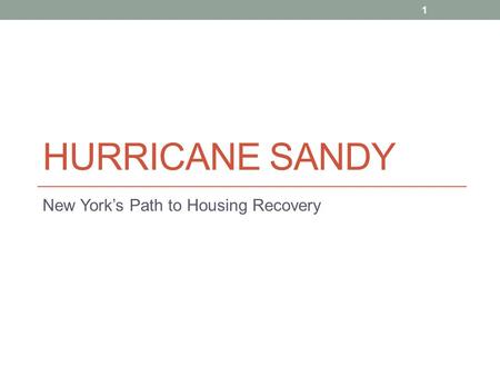 HURRICANE SANDY New York's Path to Housing Recovery 1.
