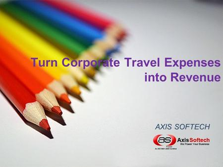 Turn Corporate Travel Expenses into Revenue AXIS SOFTECH.
