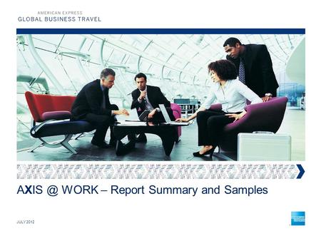 WORK – Report Summary and Samples JULY 2012.