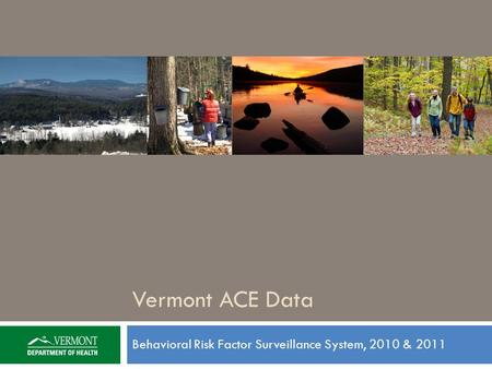 Behavioral Risk Factor Surveillance System, 2010 & 2011 Vermont ACE Data.
