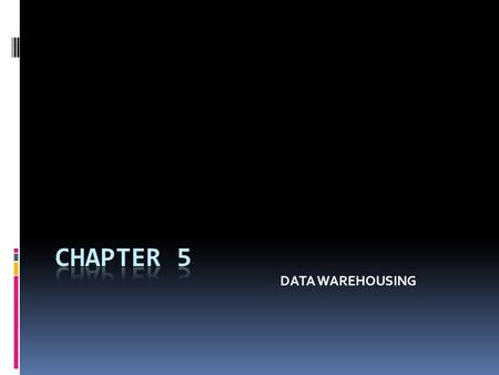 DATA WAREHOUSING. Learning Objectives  Understand the basic definitions and concepts of data warehouses  Understand data warehousing architectures 