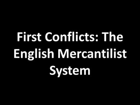 First Conflicts: The English Mercantilist System.