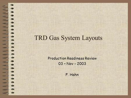 TRD Gas System Layouts Production Readiness Review 03 – Nov - 2003 F. Hahn.