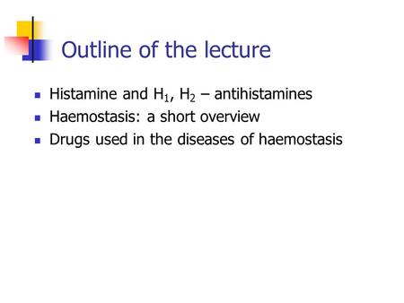 Outline of the lecture Histamine and H 1, H 2 – antihistamines Haemostasis: a short overview Drugs used in the diseases of haemostasis.