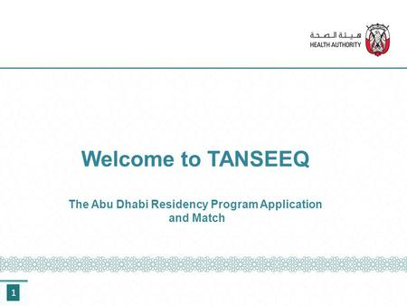 1 Welcome to TANSEEQ The Abu Dhabi Residency Program Application and Match.