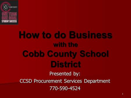 Presented by: CCSD Procurement Services Department 770-590-4524 How to do Business with the Cobb County School District 1.