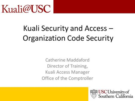 Kuali Security and Access – Organization Code Security Catherine Maddaford Director of Training, Kuali Access Manager Office of the Comptroller.