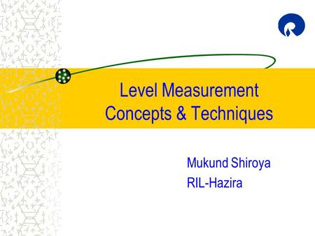 Level Measurement Concepts & Techniques Mukund Shiroya RIL-Hazira.