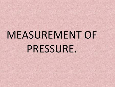 MEASUREMENT OF PRESSURE.. Shantilal shah engineering college. NAME:SARIYA ARTI ENROLL.NO:130430106102 SUB:FLUID MECHANICS. BRANCH :CIVIL. SEM: 3 rd.