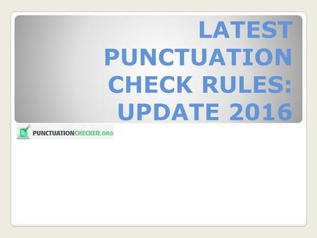 LATEST PUNCTUATION CHECK RULES: UPDATE 2016. Punctuations can be your friend or enemy. Depending on how you use them, may change the entire meaning of.