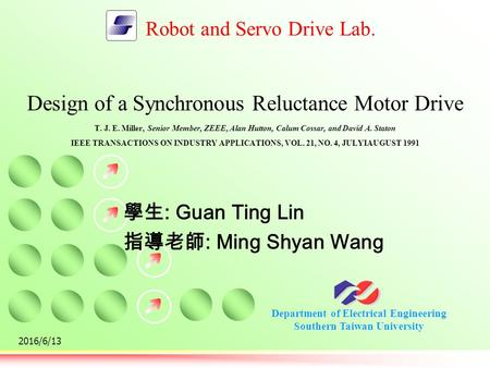 Department of Electrical Engineering Southern Taiwan University Robot and Servo Drive Lab. 2016/6/13 Design of a Synchronous Reluctance Motor Drive T.