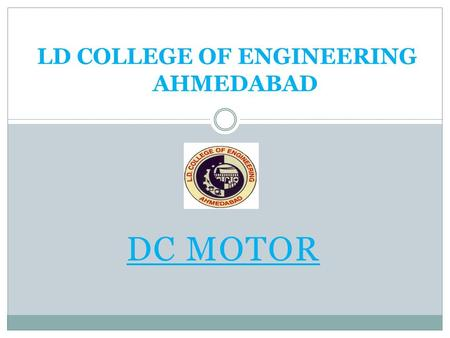 LD COLLEGE OF ENGINEERING AHMEDABAD DC MOTOR. Present By; NAMEENROLLMENT NO. RONIT PATEL140280109084 SACHIN PATEL140280109085 SAGAR PATEL140280109086.