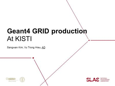 Geant4 GRID production Sangwan Kim, Vu Trong Hieu, AD At KISTI.