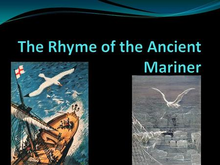 Important things to know Type of Work.......The Rime of the Ancient Mariner is a narrative poem in which a seaman tells another man a strange and terrifying.