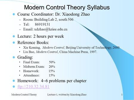 Modern Control TheoryLecture 1, written by Xiaodong Zhao1 Modern Control Theory Syllabus Course Coordinator: Dr. Xiaodong Zhao – Room: Building Lab 2,