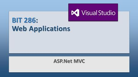 BIT 286: Web Applications ASP.Net MVC. Objectives Applied MVC overview Controllers Intro to Routing Views 'Convention over configuration' Layout files.