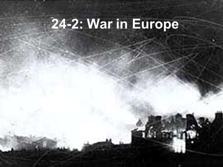 24-2: War in Europe. 1936 Hitler sends troops to the Rhineland (buffer zone between Germany and France) Considered a violation of the Treaty of Versailles.