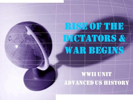 Rise of the Dictators & WAR BEGINS WWII Unit Advanced US History.