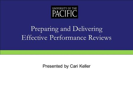 Preparing and Delivering Effective Performance Reviews Presented by Cari Keller.