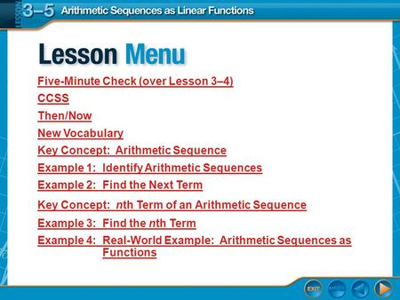 Lesson Menu Five-Minute Check (over Lesson 3–4) CCSS Then/Now New Vocabulary Key Concept: Arithmetic Sequence Example 1:Identify Arithmetic Sequences Example.
