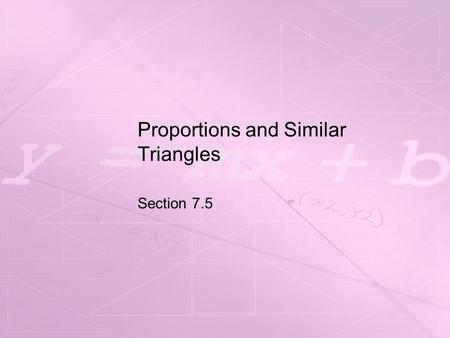 Proportions and Similar Triangles Section 7.5. Objectives Use the Triangle Proportionality Theorem and its converse.