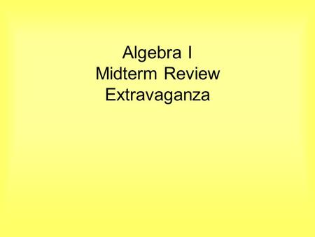 Algebra I Midterm Review Extravaganza. In which month were you born? 12345 1.Jan., Feb. March 2.Apr., May, Jun. 3.Jul., Aug., Sep. 4.Oct., Nov., Dec.