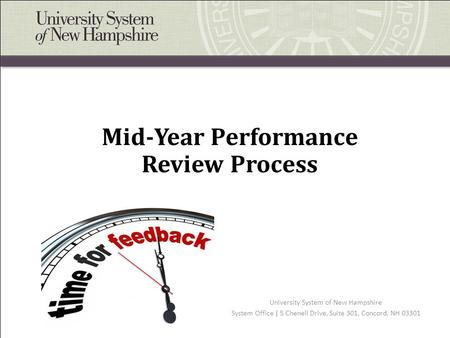 Mid-Year Performance Review Process University System of New Hampshire System Office | 5 Chenell Drive, Suite 301, Concord, NH 03301.