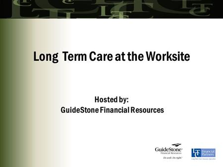 Long Term Care at the Worksite Hosted by: GuideStone Financial Resources.