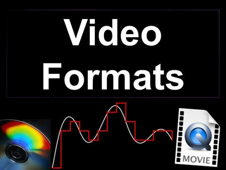 Video Formats. 1.Students will understand what the difference is between analog and digital video. 2. Students will learn the advantages of digital video.