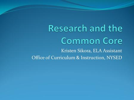 Kristen Sikora, ELA Assistant Office of Curriculum & Instruction, NYSED.