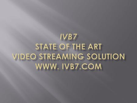  IVB7 is a Streaming Band-Width Service Provider providing dedicated streaming CDNs (Dedicated Streaming Server)  IVB7 also provides Professional IVB7.