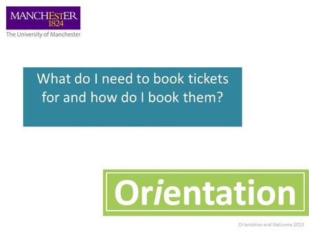 What do I need to book tickets for and how do I book them? Orientation and Welcome 2013.