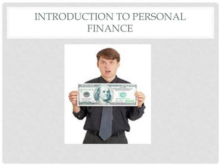 INTRODUCTION TO PERSONAL FINANCE. WHAT DOES MONEY MEAN TO YOU?