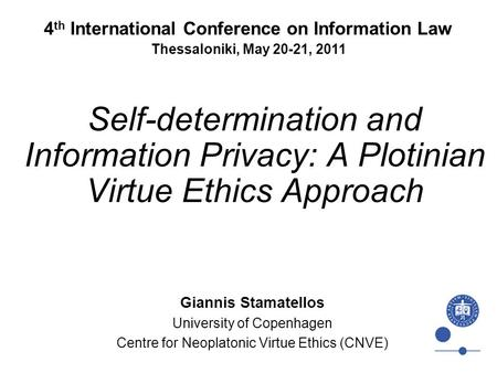 Self-determination and Information Privacy: A Plotinian Virtue Ethics Approach Giannis Stamatellos University of Copenhagen Centre for Neoplatonic Virtue.