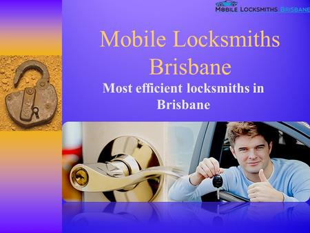 Mobile Locksmiths Brisbane Most efficient locksmiths in Brisbane.