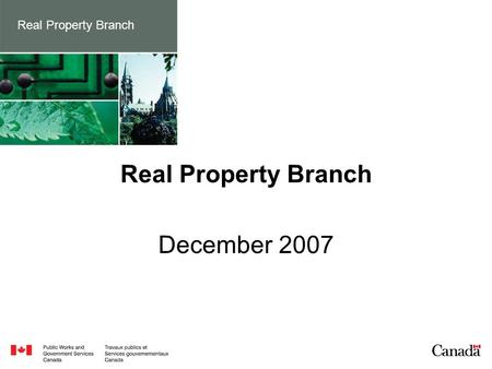 Real Property Branch December 2007. 2 Real Property - History Key Facts & Figures Main Activities Current Challenges Strategic Priorities Real Property.