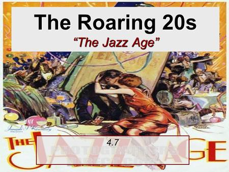 "The Roaring 20s ""The Jazz Age"" 4.7. 1920s A time of rapid change in American society Industrialization and immigration began transforming the Unites States."