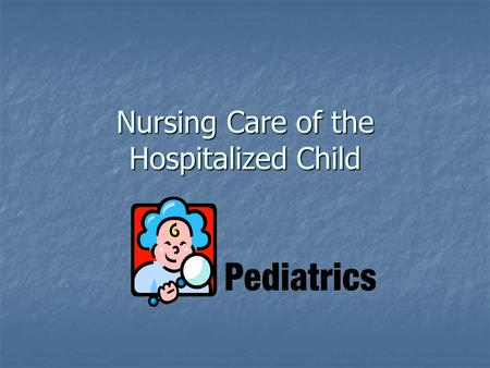 Nursing Care of the Hospitalized Child. A child's understanding of their hospitalization Based on: Based on: Their cognitive ability at different developmental.
