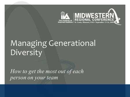 Managing Generational Diversity How to get the most out of each person on your team.