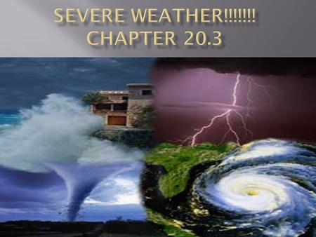 What is severe weather? Weather that poses a danger. The main types of severe weather are:ThunderstormsTornadoesHurricanes.