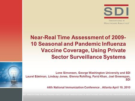 Near-Real Time Assessment of 2009- 10 Seasonal and Pandemic Influenza Vaccine Coverage, Using Private Sector Surveillance Systems Lone Simonsen, George.