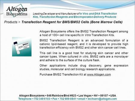 Products > Transfection Reagent for BMS/BMS2 Cells (Bone Marrow Cells) Altogen Biosystems offers the BMS2 Transfection Reagent among a host of 100+ cell.
