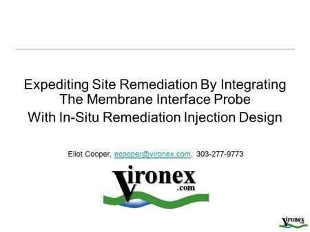 Expediting Site Remediation By Integrating The Membrane Interface Probe With In-Situ Remediation Injection Design Eliot Cooper,