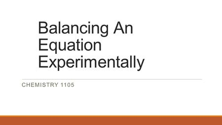 Balancing An Equation Experimentally CHEMISTRY 1105.