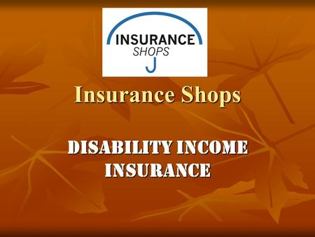 Insurance Shops Disability Income Insurance. Most People Insure Automobile $60K $60KHome $300K $300K.